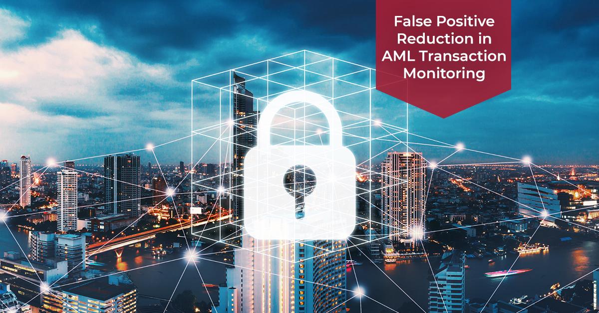 False Positive Reduction in AML Transaction Monitoring