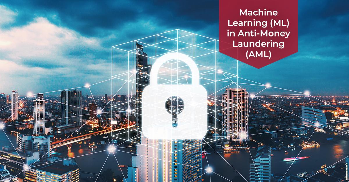 Machine Learning (ML) in Anti-Money Laundering (AML)