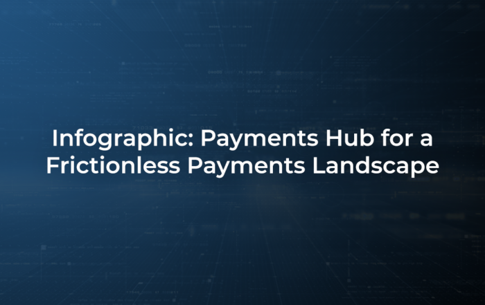 Payments Hub for a Frictionless Payments Landscape